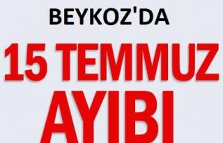 Beykoz'da 15 Temmuz Ayıbı...