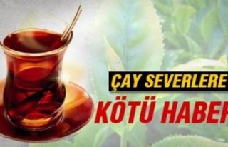 Çay Severlere Kötü Haber