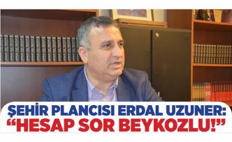 """Şehir Plancısı Uzuner: """"Hesap Sor Beykozlu!"""""""